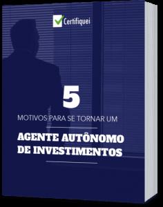 5 motivos para se tornar um Agente Autônomo de Investimentos