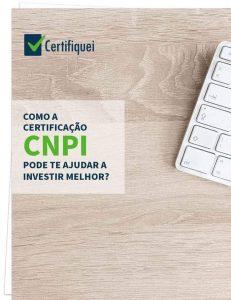 Como a certificação CNPI pode te ajudar a investir melhor