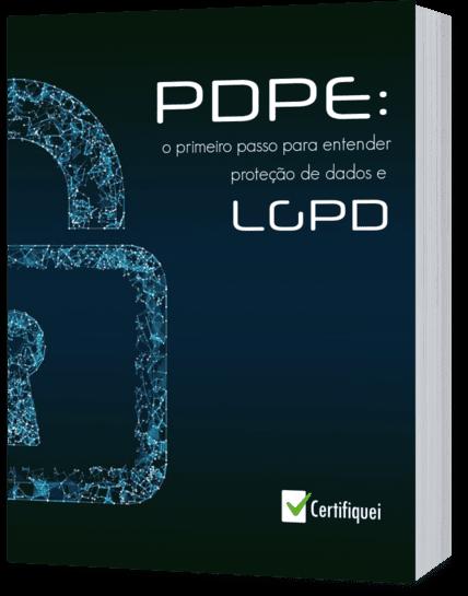 PDPE: o primeiro passo para entender proteção de dados e LGPD